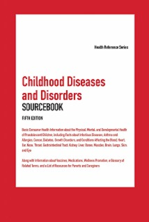 cache 470 320 0 50 92 16777215 ChildhoodDiseases5 Childhood Diseases and Disorders Sourcebook, 5th Ed.
