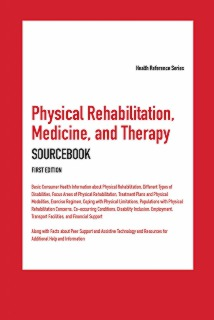 cache 470 320 0 50 92 16777215 PhysicalRehabMedTherapy1 Physical Rehabilitation, Medicine, and Therapy Sourcebook, 1st Ed.